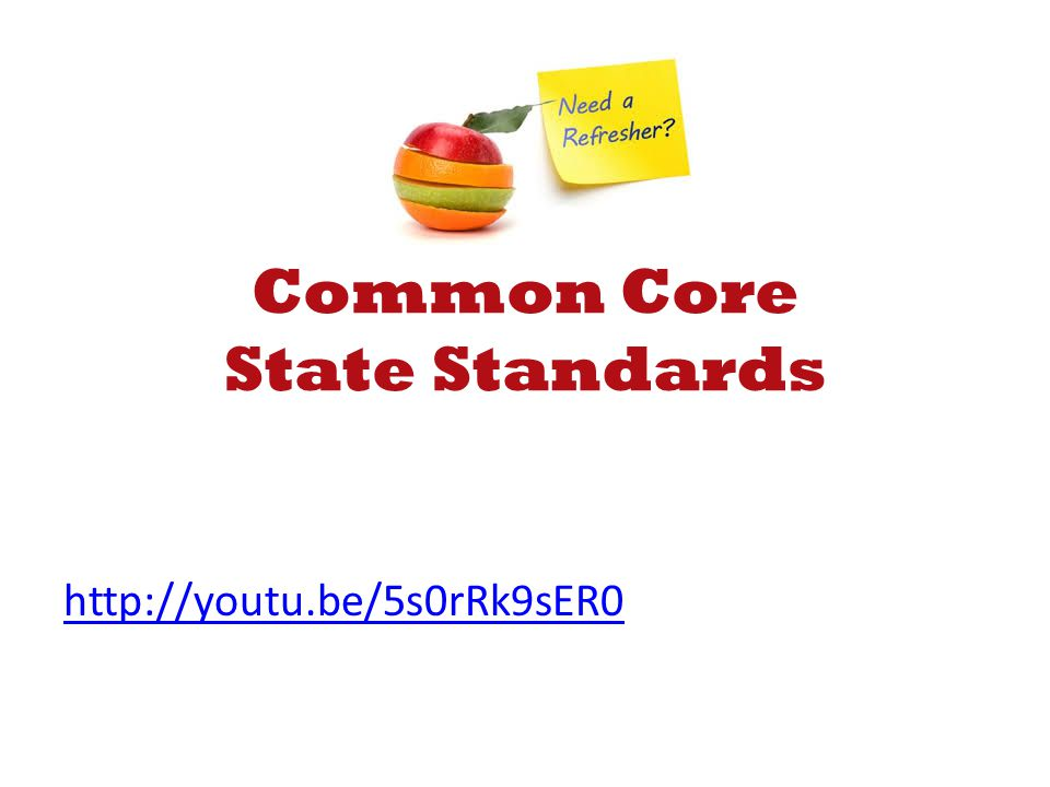 Common Core State Standards http://youtu.be/5s0rRk9sER0