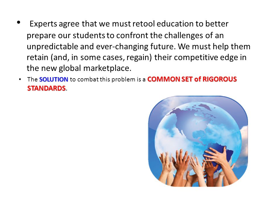 SOLUTION COMMON SET of RIGOROUS STANDARDS The SOLUTION to combat this problem is a COMMON SET of RIGOROUS STANDARDS.