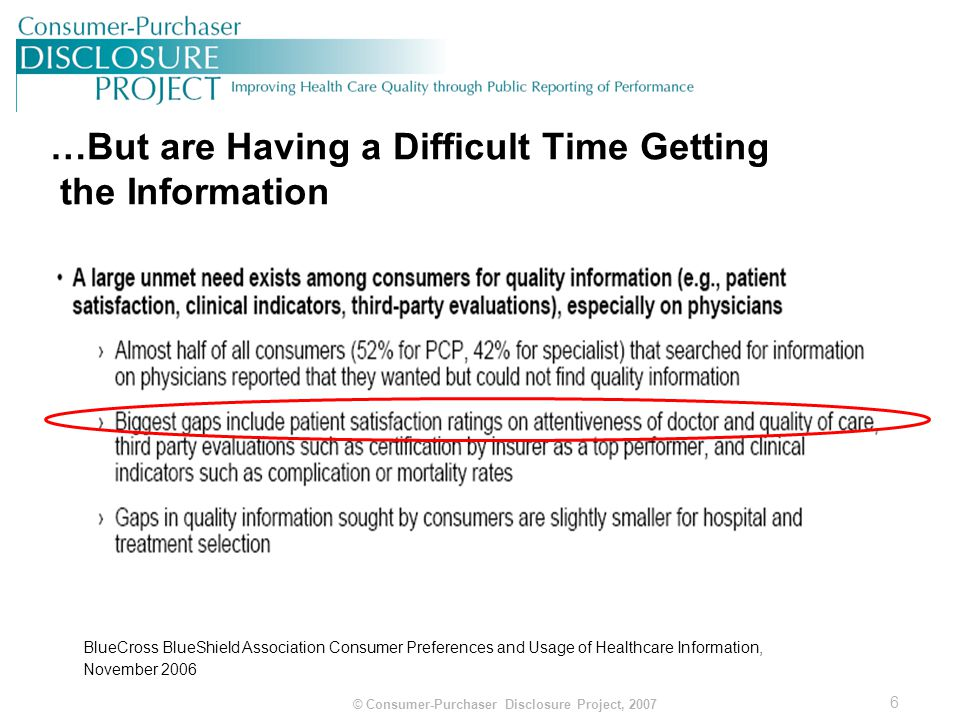 7 © Consumer-Purchaser Disclosure Project, 2007 BlueCross BlueShield Association Consumer Preferences and Usage of Healthcare Information, November 2006 Consumers Have a More Difficult Time Finding Quality Information
