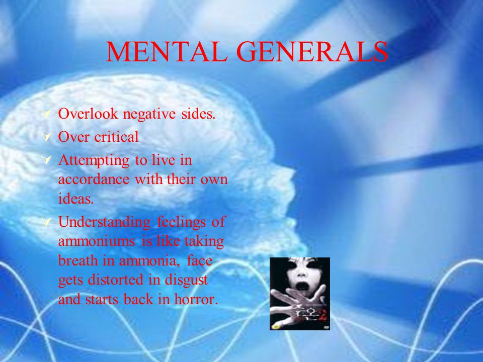 MENTAL GENERALS  Anger  Aggression  Hate  Extreme feeling of dislike.