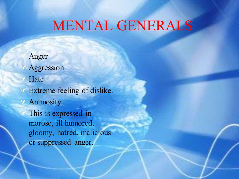 MENTAL GENERAL  Critics. Leads to cynicism.  Sarcastic  Close minded  Keep anger inside.