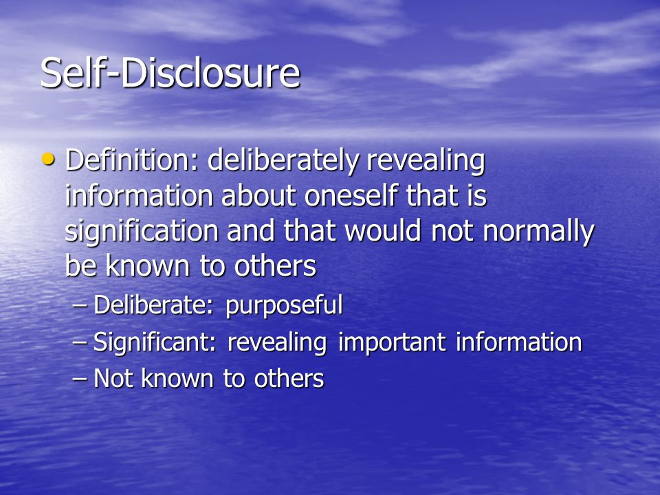 Self-disclosure Reciprocation and development of a relationship are the most common reasons for self-disclosure Reciprocation and development of a relationship are the most common reasons for self-disclosure
