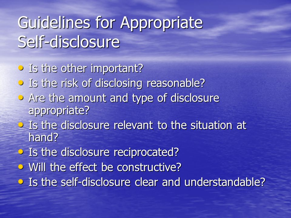 Alternatives to self-disclosure Lies Lies –White lies: harmless or even helpful Equivocation Equivocation –Intentionally vague –Two or more equally plausible meanings Hinting Hinting –More direct that equivocal statements –Get a desired response from others