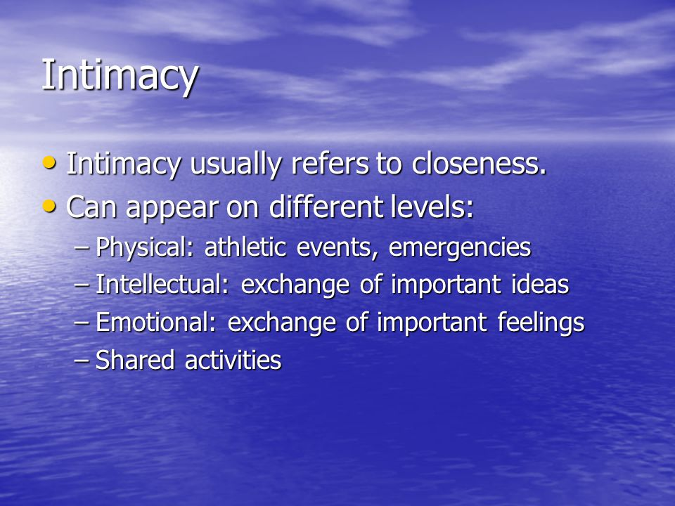 Intimacy and Gender Women value emotional expression as a path to intimacy.