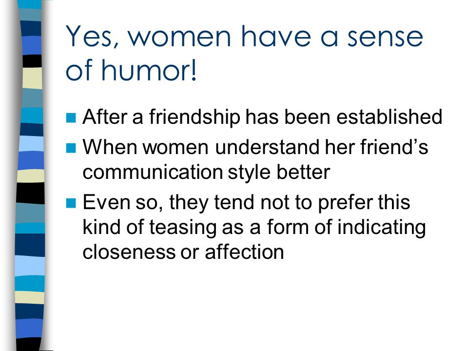 Yes, women have a sense of humor.