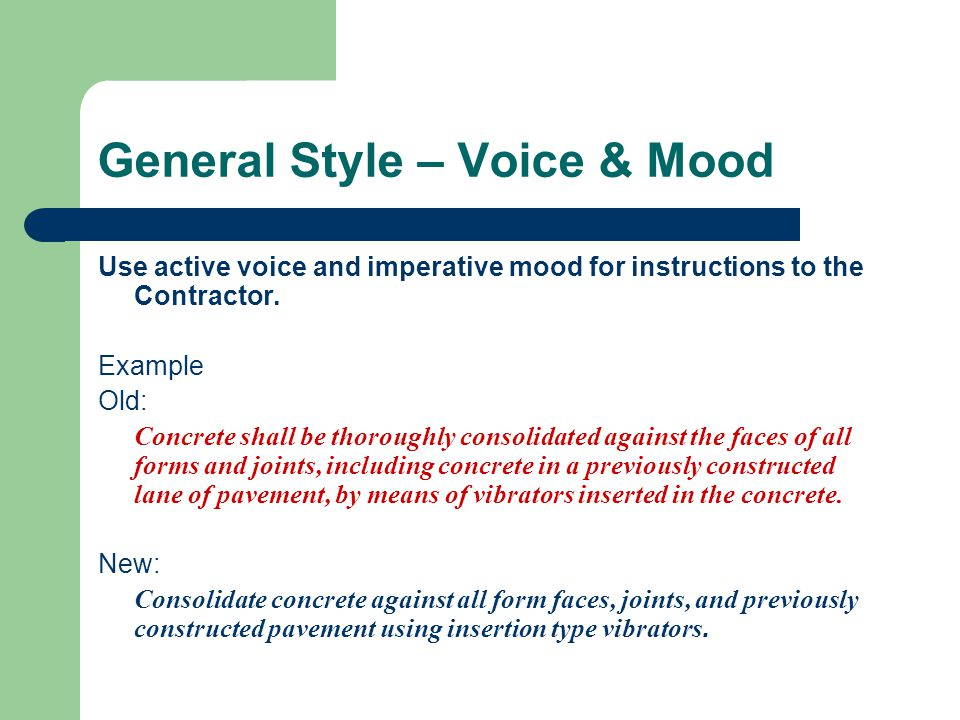 General Style – Voice & Mood Use the active voice for responsibilities of the Department.