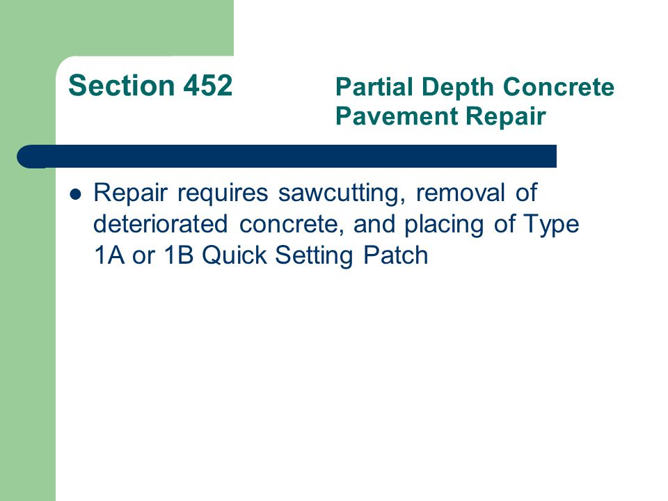 Section 453 Full Depth Concrete Pavement Repair Sawcut and lift out full depth of concrete pavement.
