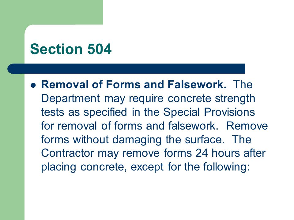Section 504 When using protective measures for cold weather concreting, as specified in 504.03.02.C.1, do not remove the forms until the protective measures are removed regardless of concrete cylinder strength.