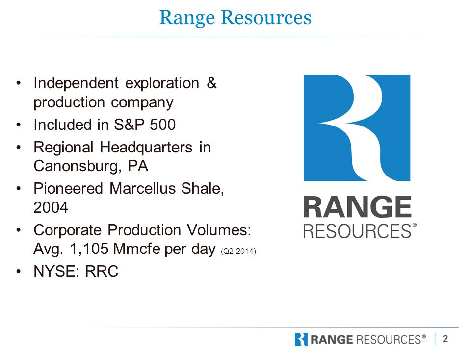 3 Oil & Gas Sectors Upstream – search for underground or underwater crude oil or natural gas fields, drilling exploratory wells, and subsequently drilling and operating the wells that bring the oil/gas to the surface Range Resources, Chesapeake, Gulfport, XTO, Cabot Midstream - the transportation (via pipeline, rail, barge, truck), storage, and wholesale marketing of oil, gas, or refined petroleum products Columbia Transmission, MarkWest, KinderMorgan Downstream – refining crude oil and processing natural gas, and marketing the products derived from oil, gas, and gas liquids.