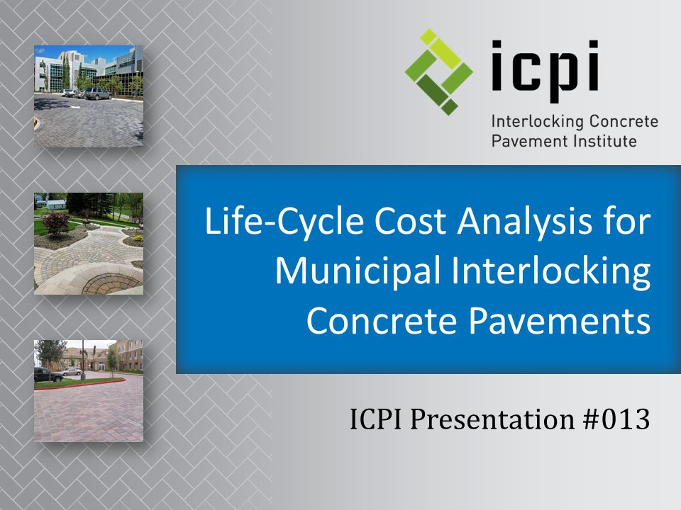 Life-Cycle Cost Analysis for Municipal Interlocking Concrete Pavements This program is registered with the AIA/CES for continuing education professional education.