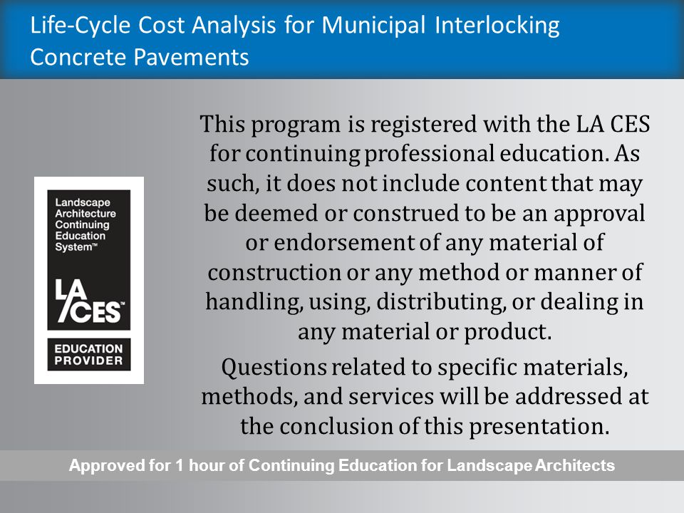 Life-Cycle Cost Analysis for Municipal Interlocking Concrete Pavements The Interlocking Concrete Pavement Institute is committed to enhancing the professional development of the building industry and design professionals through high-quality continuing education programs.