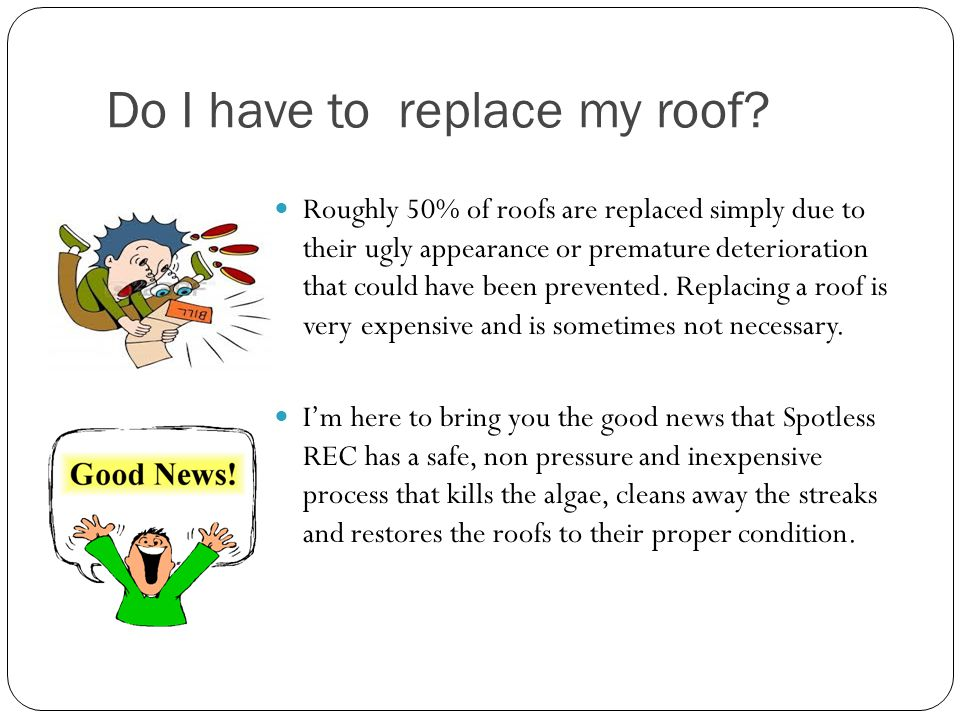 Benefits of our roof cleaning process Cleans thoroughly without damaging roofs.