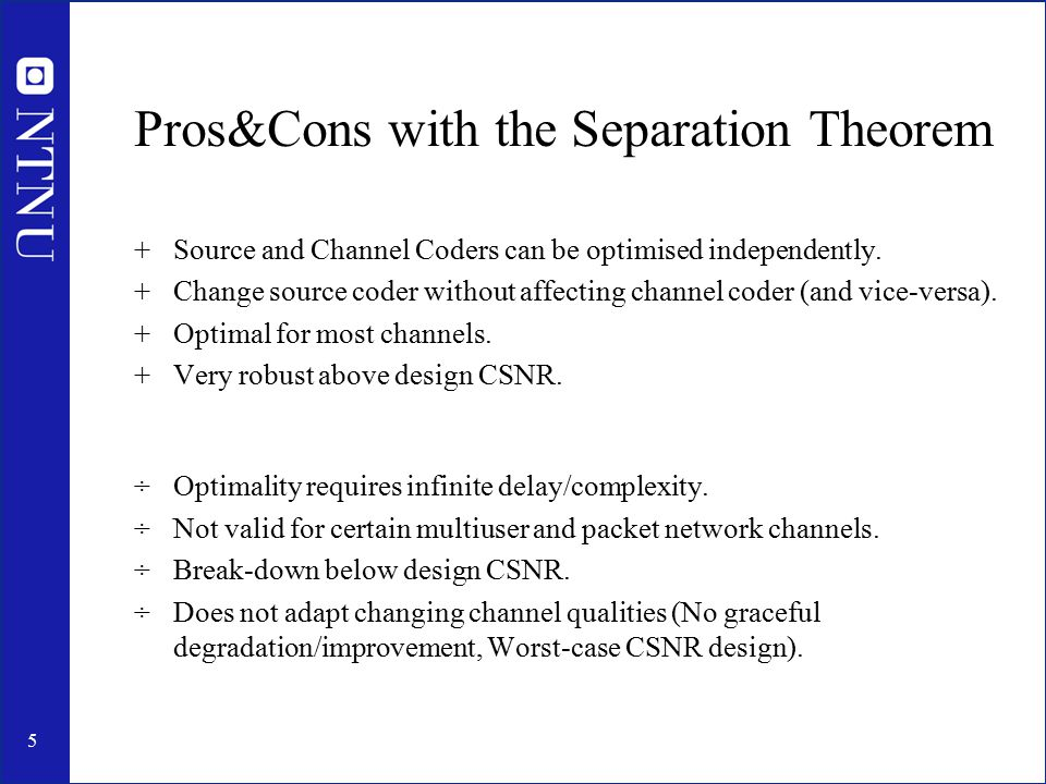 6 Joint Source-Channel Coding (JSCC) Source and Channel Coders co-optimised to some extent.