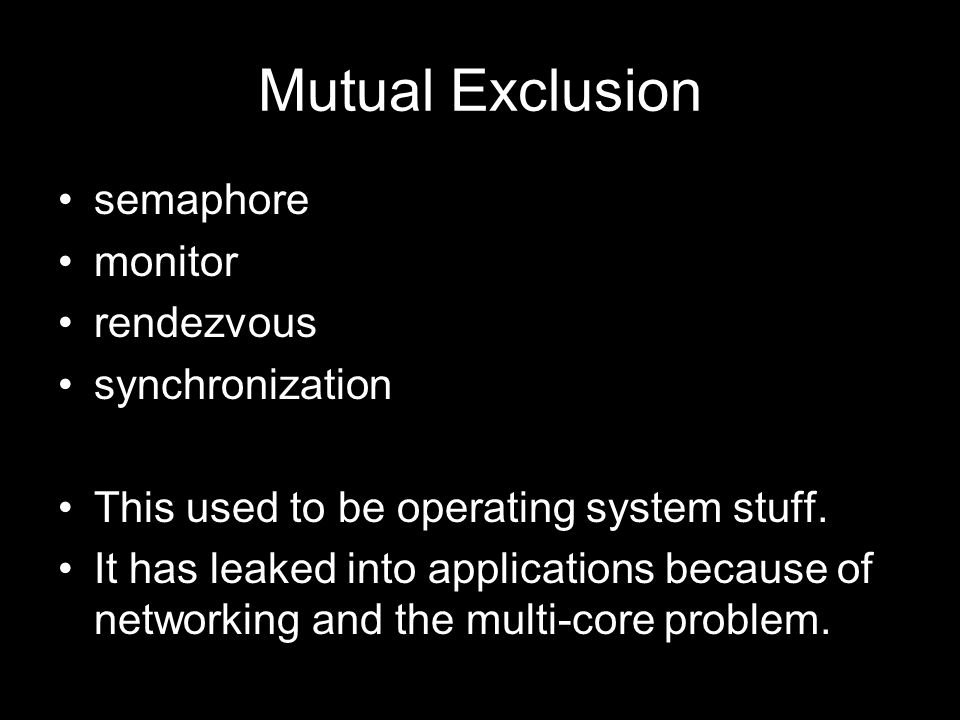 Mutual Exclusion Only one thread can be executing on a critical section at a time.