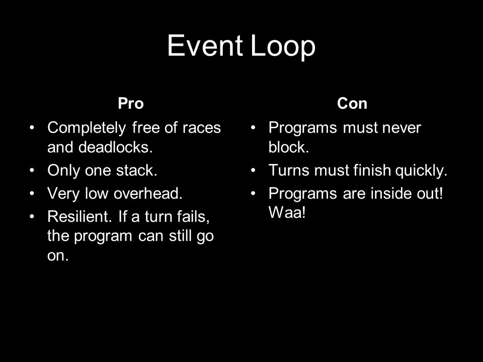 Event driven systems Turn based.No pre-emption. Associate events with actions.