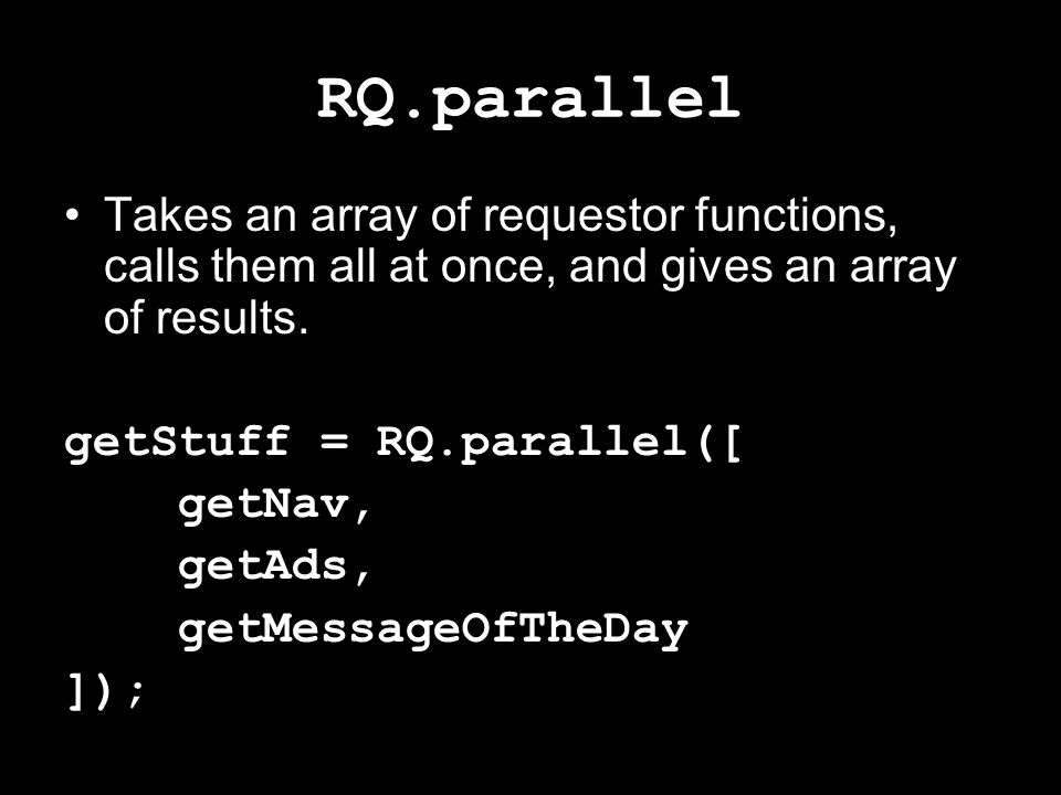 RQ.parallel Also takes an optional array of optional requestors.