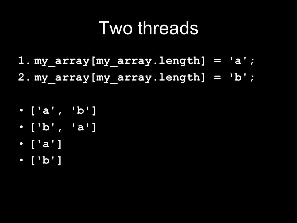 my_array[my_array.length] = a ; length_a = my_array.length; my_array[length_a] = a ; if (length_a >= my_array.length) { my_array.length = length_a + 1; }