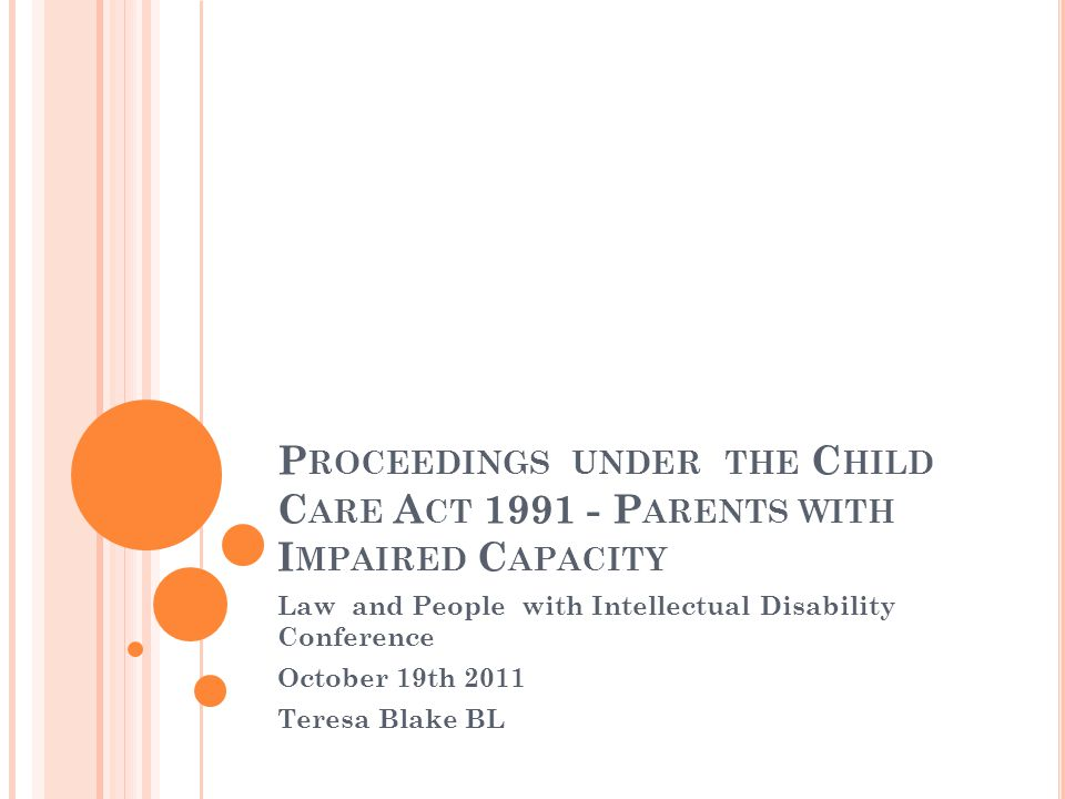 O VERVIEW Child Protection and Welfare Law -Child Care Act 1991 Representing parents with impaired capacity.