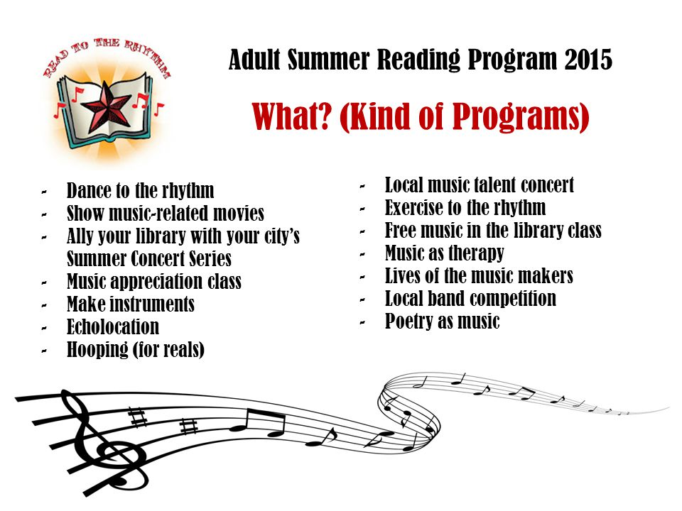 Adult Summer Reading Program 2015 More Tips -DEFINITELY use online signups -A great opportunity to capture information that you can use to improve next year's ASRP, like age, how patrons heard of ASRP, etc… -Ask for emails and turn that list in to a way to email-market your events.