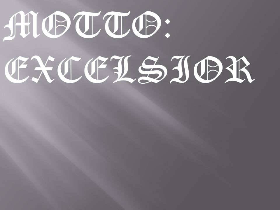 MOTTO: EXCELSIOR