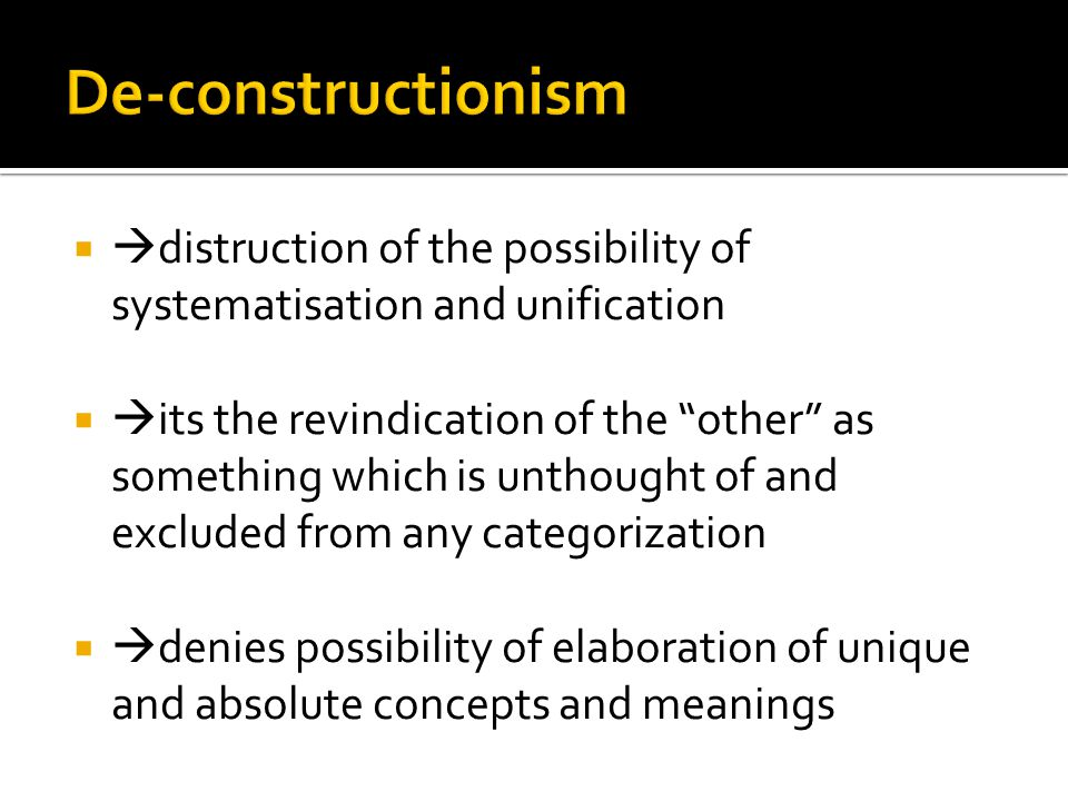 is close to deconstructionism: it goes against every structure as an organic whole decomposable into elements, whose functional value is determined by the totality of relationships betweeen each separate level and all the others intends to de-strucuture  shake foundations of each structure/exalt disorder as liberation from repressions imposed by the structured system