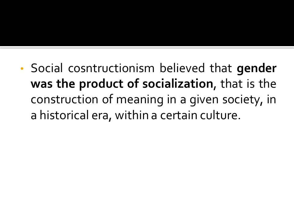  Deconstructionism goes further   By interpreting this outcome of social constructionism as a structure produced and organized by power, which should therefore be de-constructed and de-structured