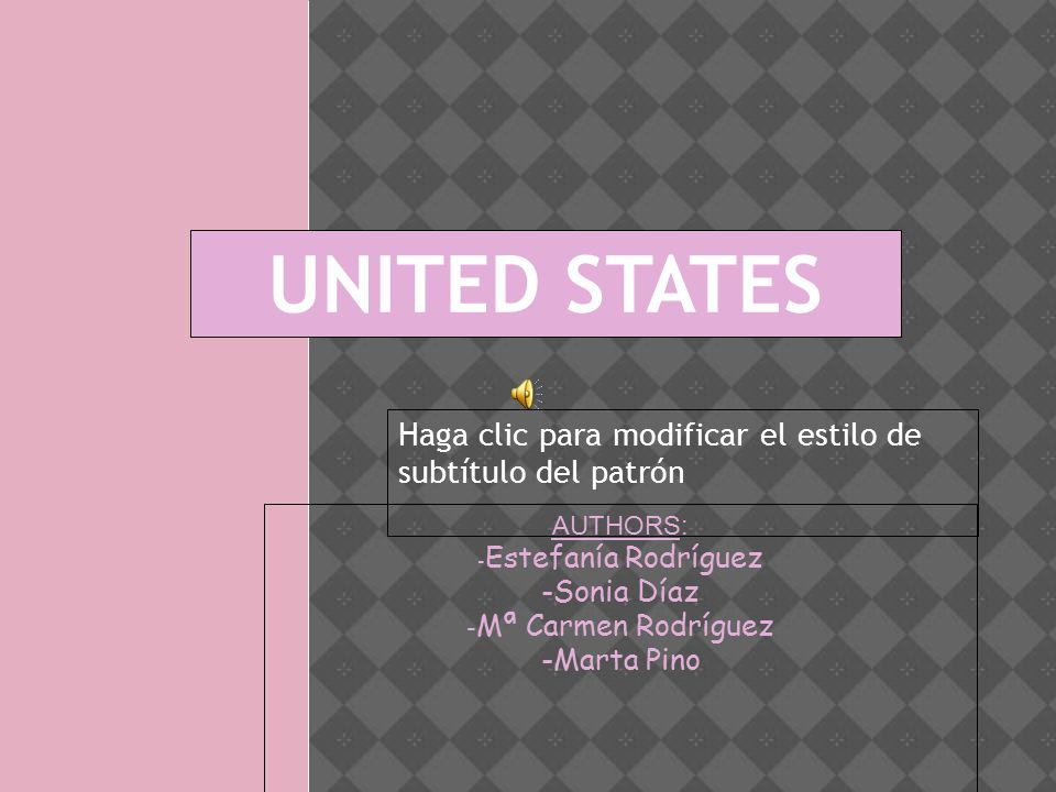 Haga clic para modificar el estilo de subtítulo del patrón AUTHORS: - Estefanía Rodríguez -Sonia Díaz - Mª Carmen Rodríguez -Marta Pino UNITED STATES