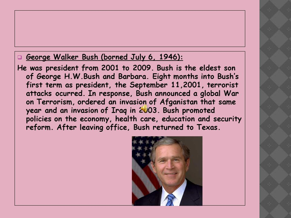  George Walker Bush (borned July 6, 1946): He was president from 2001 to 2009.