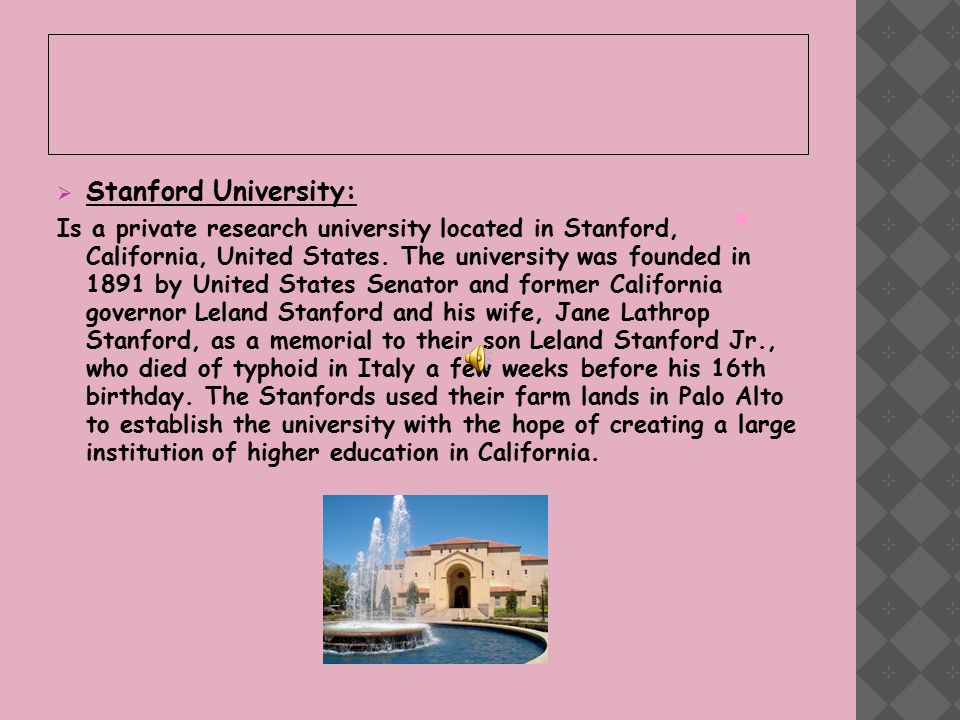  Stanford University: Is a private research university located in Stanford, California, United States.