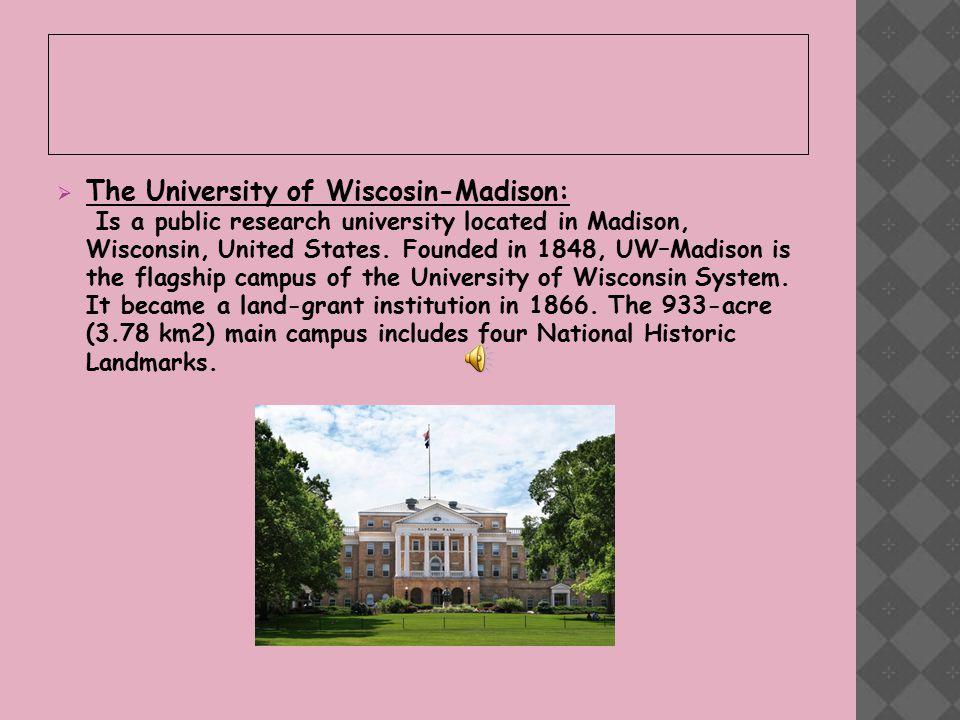  The University of Wiscosin-Madison: Is a public research university located in Madison, Wisconsin, United States.