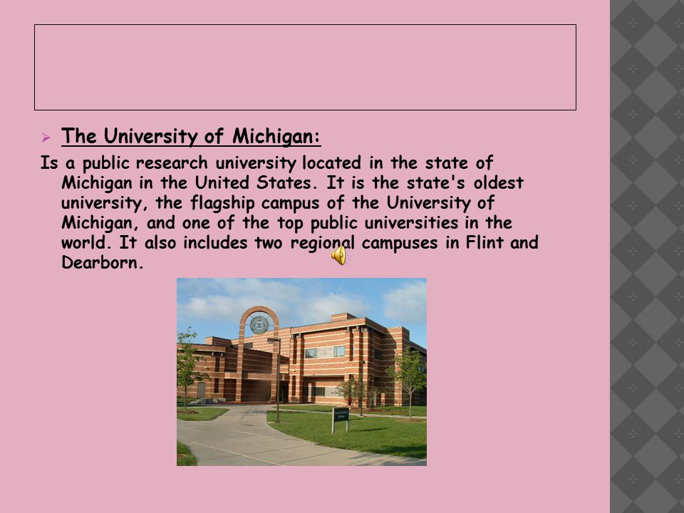  The University of Michigan: Is a public research university located in the state of Michigan in the United States.