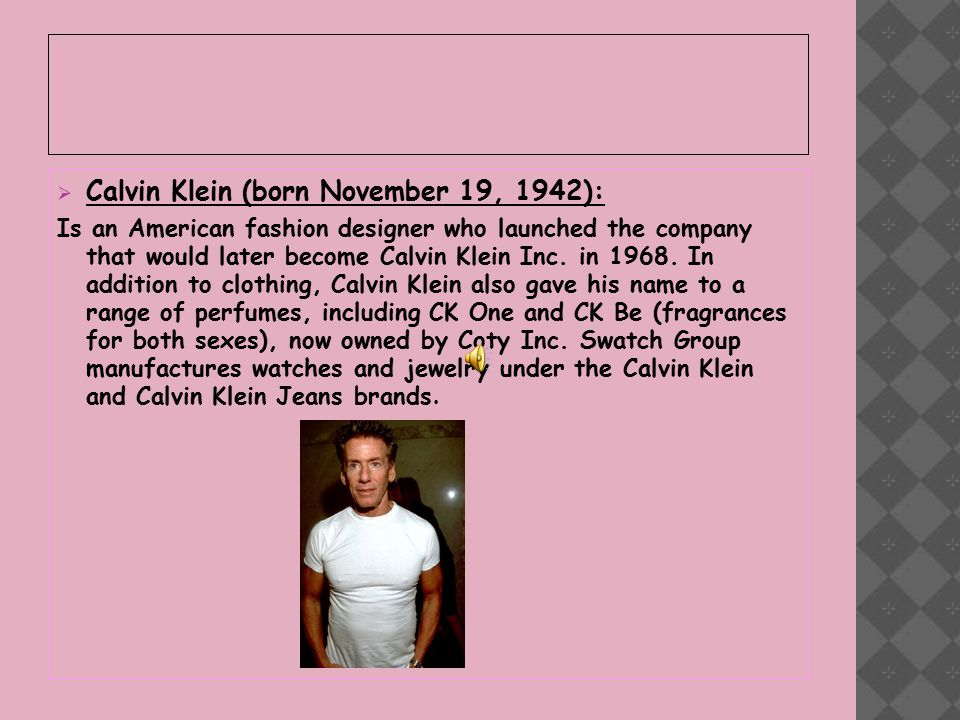  Calvin Klein (born November 19, 1942): Is an American fashion designer who launched the company that would later become Calvin Klein Inc.