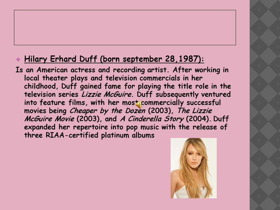  Hilary Erhard Duff (born september 28,1987): Is an American actress and recording artist.