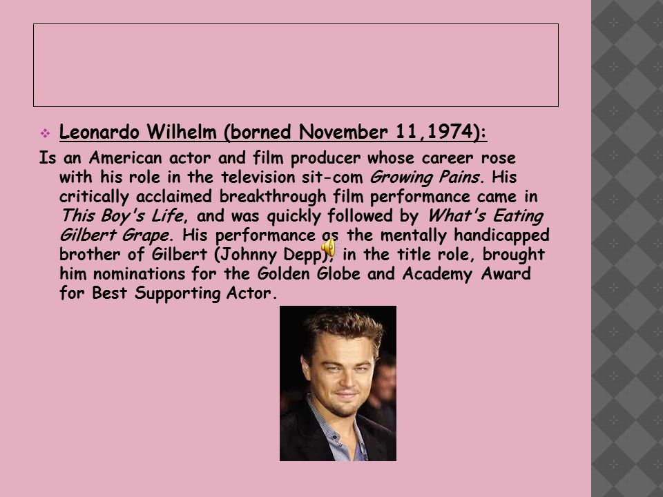  Leonardo Wilhelm (borned November 11,1974): Is an American actor and film producer whose career rose with his role in the television sit-com Growing Pains.