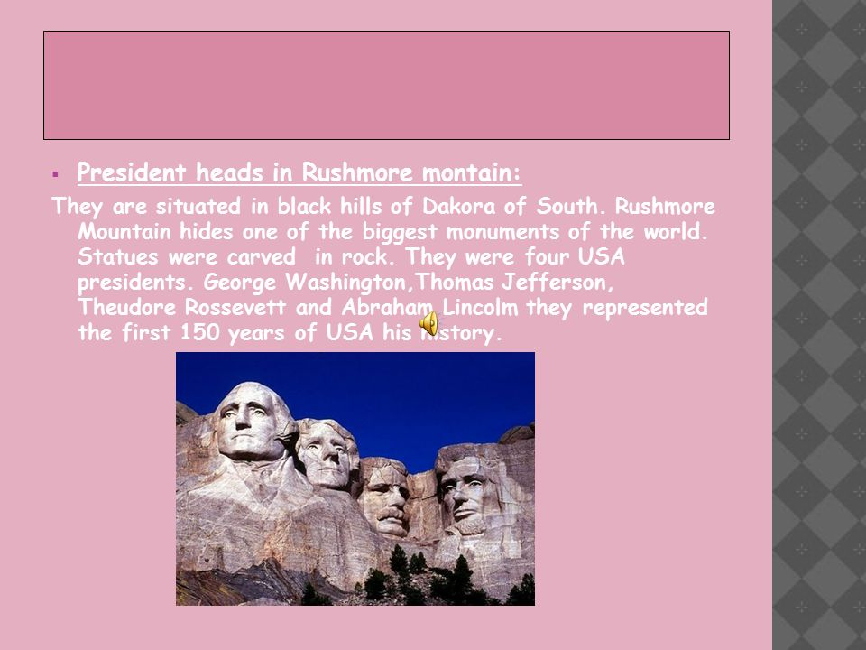  President heads in Rushmore montain: They are situated in black hills of Dakora of South.