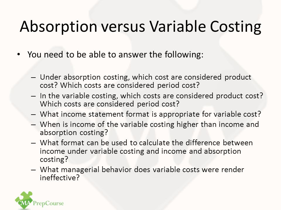 3.1 Absorption and Variable Costing Theory Overview Product cost consist of all the costs incurred the production of a product: direct materials, direct labor, and manufacturing overhead.