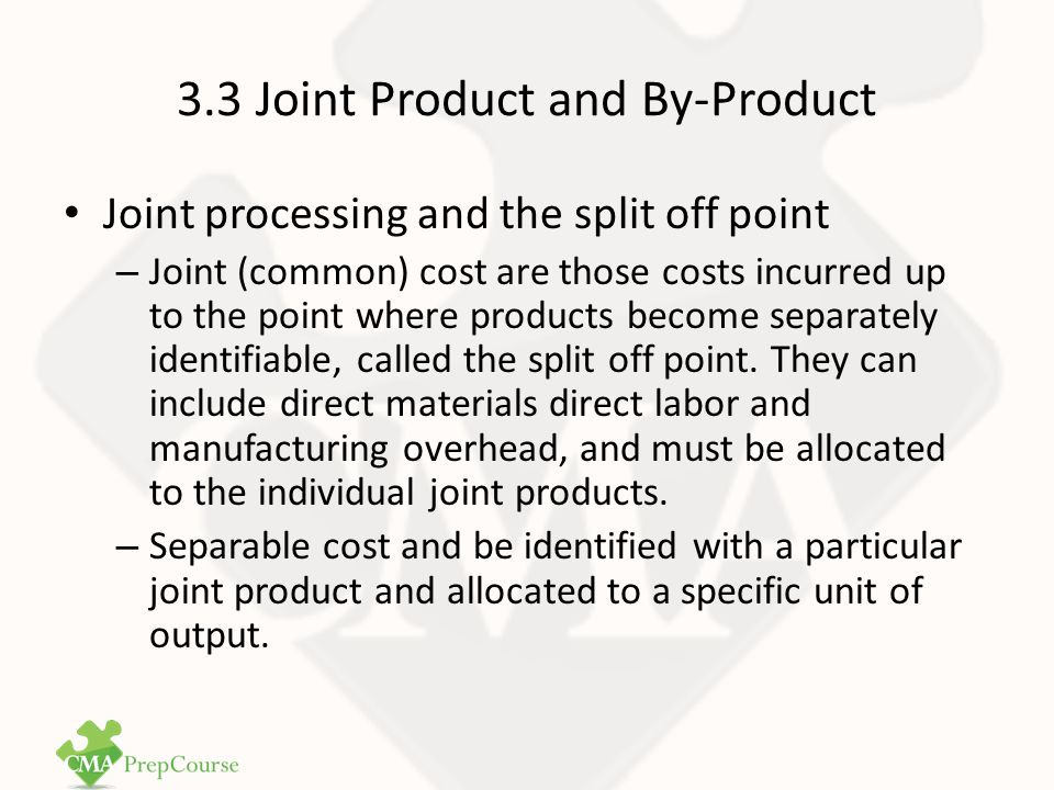 3.3 Joint Product and By-Product Since joint cost cannot be traced to individual products, they must be allocated.