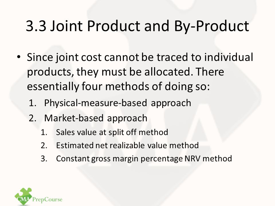 3.3 Joint Product and By-Product See examples on page 98 - 100