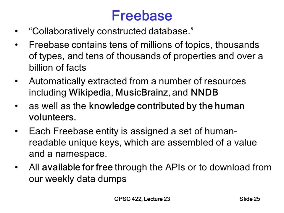 Probase (MS Research) Harnessed from billions of web pages and years worth of search logs Extremely large concept/category space (2.7 million categories).