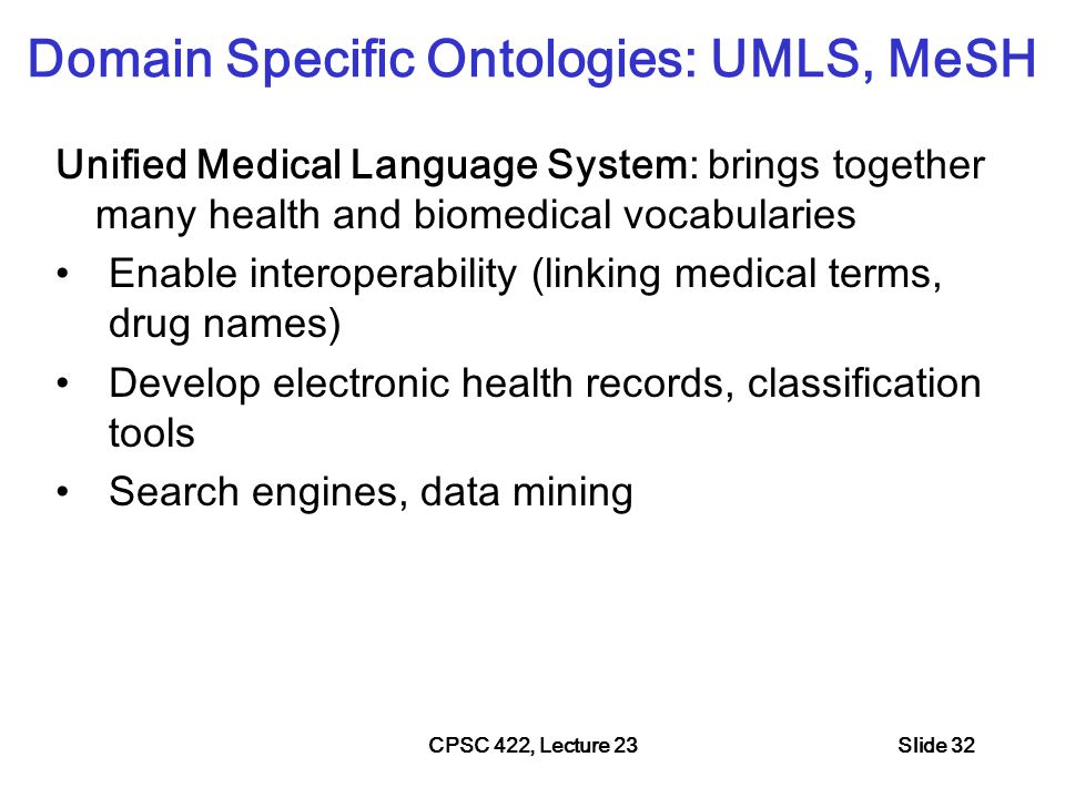 Portion of the UMLS Semantic Net CPSC 422, Lecture 23Slide 33