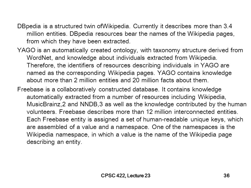 CPSC 422, Lecture 2337 Summary Relations among words and their meanings Internal structure of individual words Wordnet FrameNet PropBank VerbNet YAGO Probase
