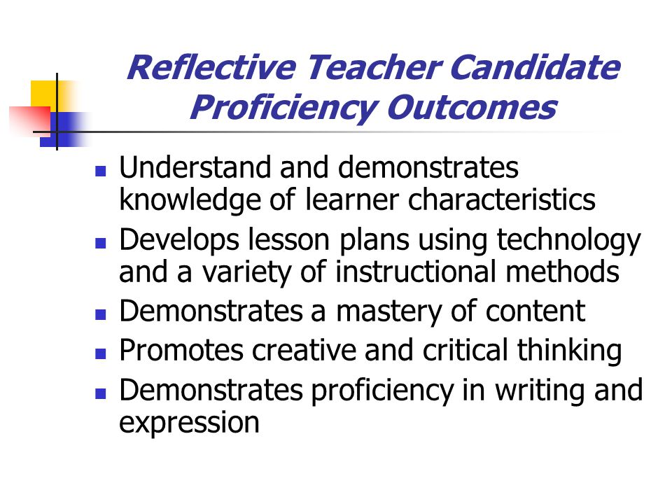 BPC Teacher Candidate Proficiency Outcomes Utilizes formal and informal methods of assessment Demonstrates an understanding of student diversity Promotes motivation and positive social interaction