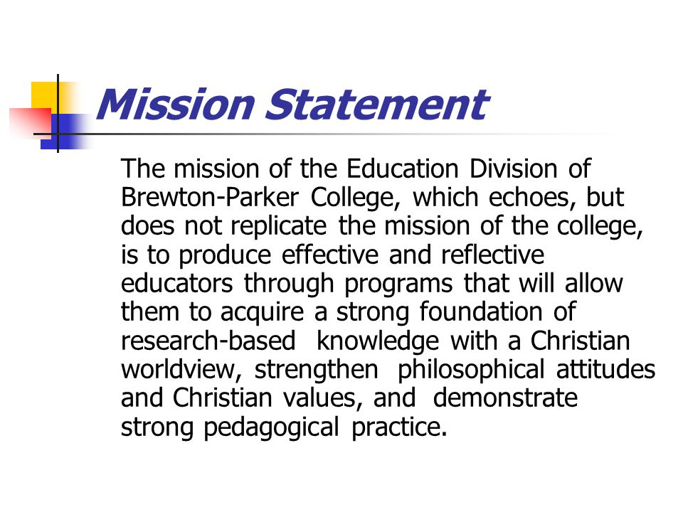 Mission Statement (continued) These are educators whose knowledge of, dispositions towards, and performance related to curriculum, pedagogy and the learner are guided by Christian faith.