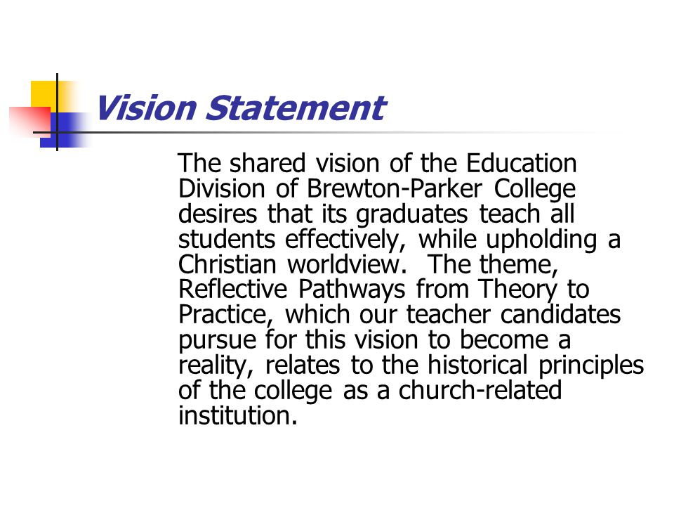Vision Statement (continued) Thus, our teacher candidates will become reflective educators who possess strong academic knowledge and appropriate dispositions.