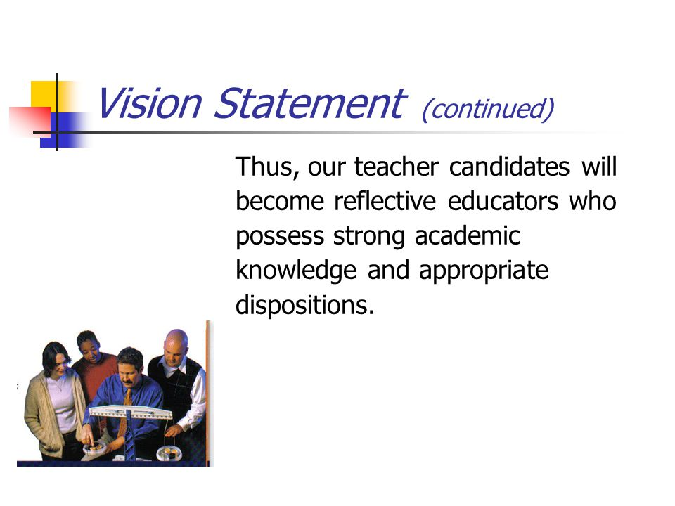 Vision Statement (continued) The teacher candidate will also demonstrate the principle of soul competency, the worth of the individual, and the freedom of individual conscience.