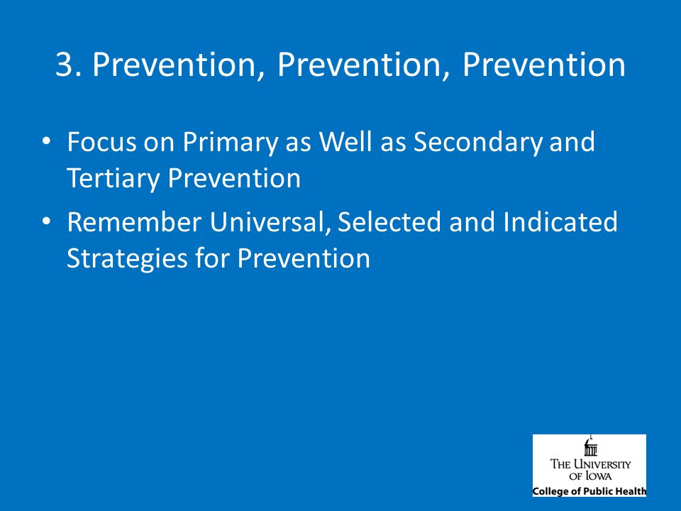 Targeting Prevention- Strategies Universal (everyone) Selected (those with known risk) Indicated (health problem already experienced)
