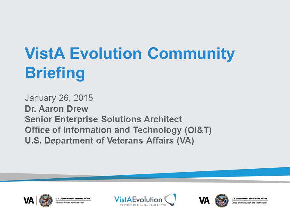 VistA Evolution Community Briefing Overview Two topics – Interoperability – Enterprise Health Management Platform (eHMP) – There will not be any time for questions and answers.