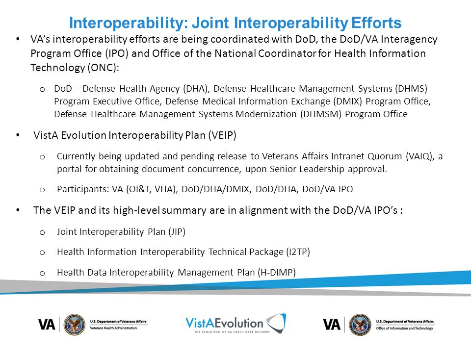 Interoperability: Strategy and Steps VistA Evolution Interoperability Capabilities are being achieved within the overarching VistA Evolution product delivery schedule.