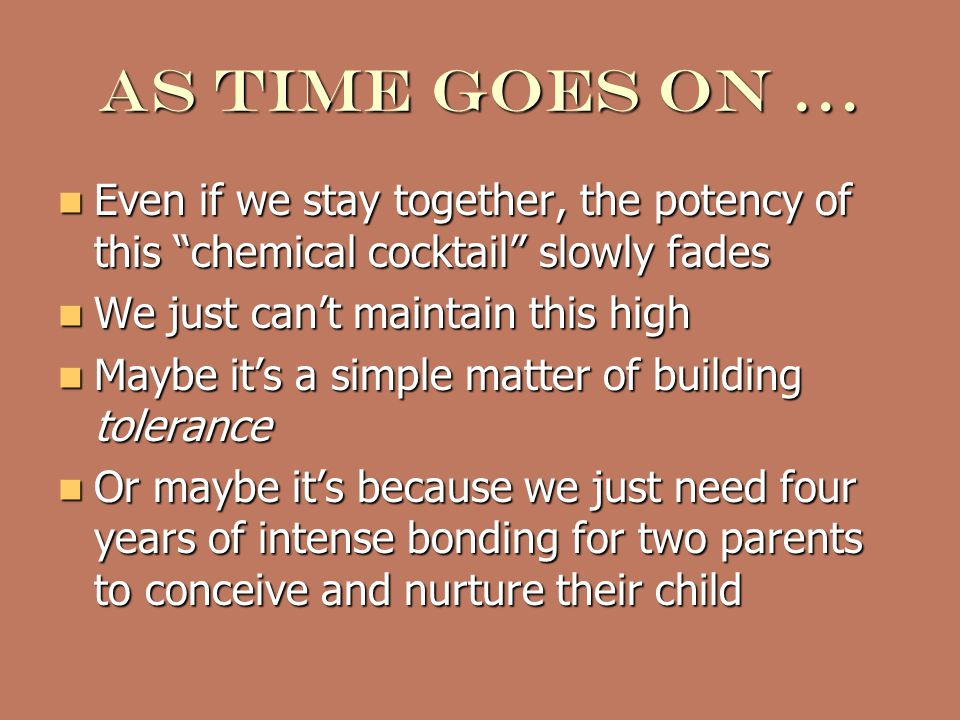 Chemistry and love part ii But just because the neurotransmitters aligned with infatuation fade, does that mean that such chemicals play no further role in keeping couples together.