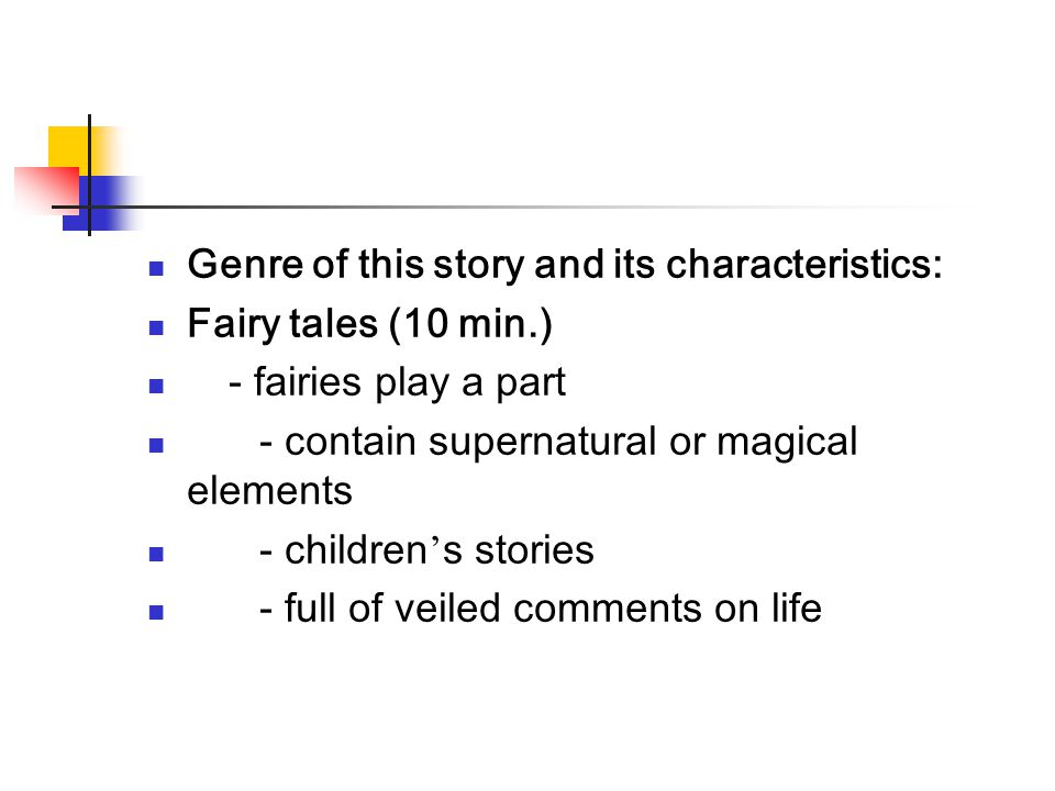 Characteristics: 1) personification of birds, insects, animals and trees 2) vivid, simple narration --- typical of the oral tradition of fairy tales 3) repetitive pattern